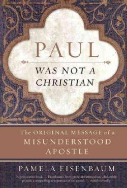 Paul Was Not a Christian: The Original Message of a Misunderstood Apostle (Paperback)