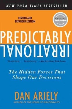 Predictably Irrational: The Hidden Forces That Shape Our Decisions (Paperback)