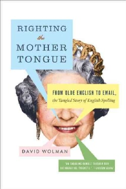 Righting the Mother Tongue: From Olde English to Email, the Tangled Story of English Spelling (Paperback)