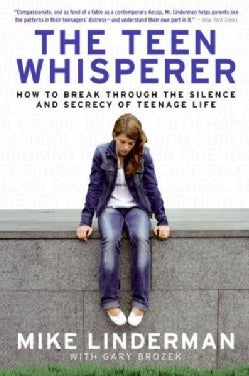 The Teen Whisperer: How to Break Through the Silence and Secrecy of Teenage Life (Paperback)