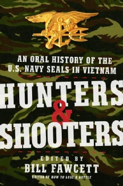 Hunters & Shooters: An Oral History of the U.S. Navy Seals in Vietnam (Paperback)
