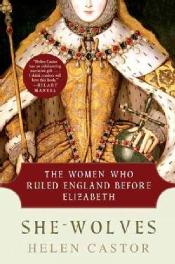 She-Wolves: The Women Who Ruled England Before Elizabeth (Paperback)
