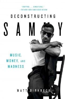 Deconstructing Sammy: Music, Money, and Madness (Paperback)