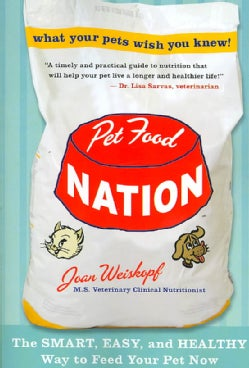 Pet Food Nation: The Smart, Easy, and Healthy Way to Feed Your Pet Now (Paperback)