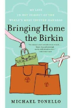 Bringing Home the Birkin: My Life in Hot Pursuit of the World's Most Coveted Handbag (Paperback)