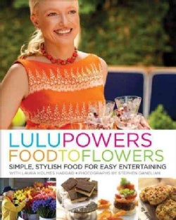 Lulu Powers Food to Flowers: Simple, Stylish Food for Easy Entertaining (Hardcover)