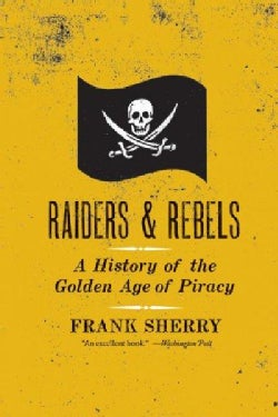 Raiders and Rebels: The Golden Age of Piracy (Paperback)