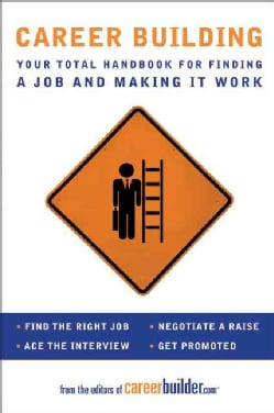 Career Building: Your Total Handbook for Finding a Job and Making It Work (Paperback)