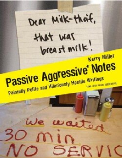 Passive Aggressive Notes: Painfully Polite and Hilariously Hostile Writings (Paperback)