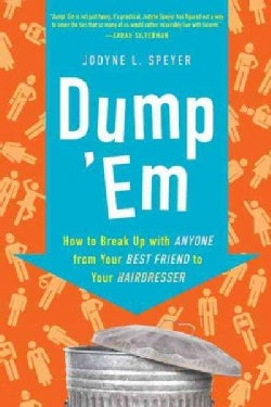 Dump 'Em: How to Break Up With Anyone from Your Best Friend to Your Hairdresser (Paperback)