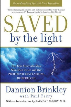 Saved by the Light: The True Story of a Man Who Died Twice and the Profound Revelations He Received (Paperback)