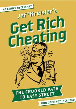 Get Rich Cheating: The Crooked Path to Easy Street (Paperback)