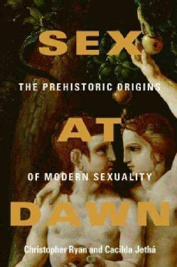 Sex at Dawn: The Prehistoric Origins of Modern Sexuality (Hardcover)