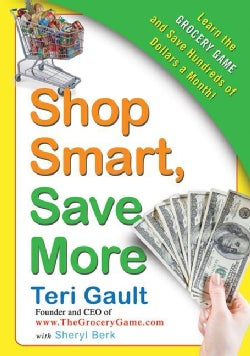 Shop Smart, Save More: Learn the Grocery Game and Save Hundreds of Dollars a Month (Paperback)