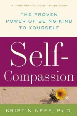 Self-Compassion: The Proven Power of Being Kind to Yourself (Paperback)