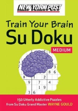 New York Post Train Your Brain Su Doku: Medium: 150 Utterly Addictive Puzzles (Paperback)