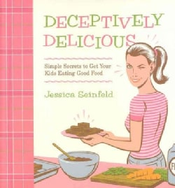 Deceptively Delicious: Simple Secrets to Get Your Kids Eating Good Food (Hardcover)