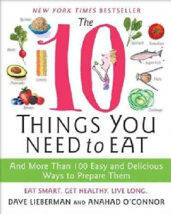 The 10 Things You Need to Eat: And More Than 100 Easy and Delicious Ways to Prepare Them (Paperback)
