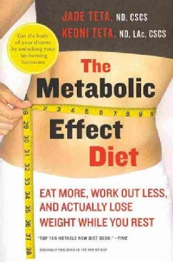 The Metabolic Effect Diet: Eat More, Work Out Less, and Actually Lose Weight While You Rest (Paperback)