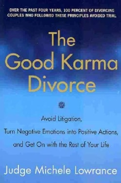The Good Karma Divorce: Avoid Litigation, Turn Negative Emotions into Positive Actions, and Get on With the Rest ... (Paperback)