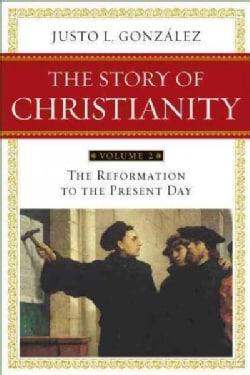 The Story of Christianity: The Reformation to the Present Day (Paperback)
