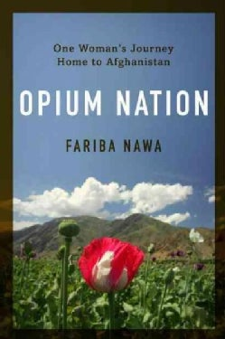 Opium Nation: Child Brides, Drug Lords, and One Woman's Journey Through Afghanistan (Paperback)