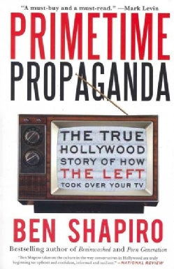 Primetime Propaganda: The True Hollywood Story of How the Left Took over Your TV (Paperback)
