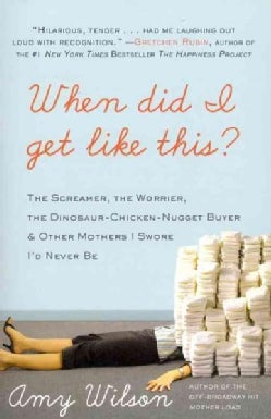 When Did I Get Like This?: The Screamer, the Worrier, the Dinosaur-Chicken-Nugget-Buyer, and Other Mothers I Swor... (Paperback)
