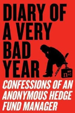 Diary of a Very Bad Year: Confessions of an Anonymous Hedge Fund Manager (Paperback)
