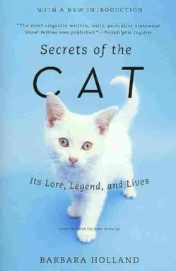 Secrets of the Cat: Its Lore, Legend, and Lives (Paperback)
