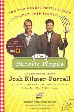 The Bucolic Plague: How Two Manhattanites Became Gentlemen Farmers: An Unconventional Memoir (Paperback)