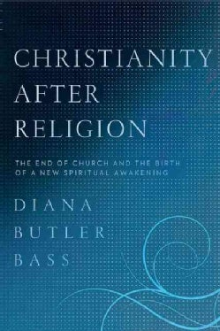 Christianity After Religion: The End of Church and the Birth of a New Spiritual Awakening (Paperback)