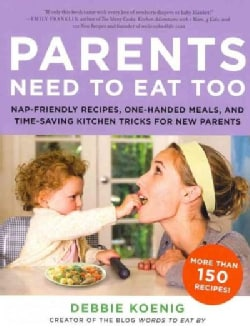 Parents Need to Eat Too: Nap-Friendly Recipes, One-Handed Meals, and Time-Saving Kitchen Tricks for New Parents (Paperback)