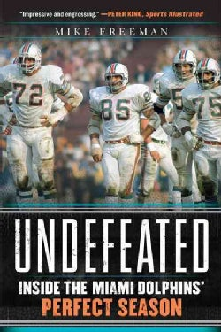 Undefeated: Inside the Miami Dolphins' Perfect Season (Paperback)