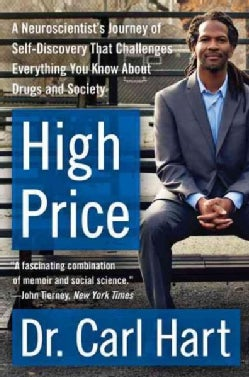 High Price: A Neuroscientist's Journey of Self-Discovery That Challenges Everything You Know About Drugs and Society (Paperback)