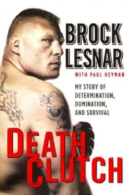 Death Clutch: My Story of Determination, Domination, and Survival (Paperback)