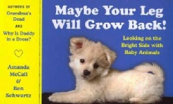 Maybe Your Leg Will Grow Back!: Looking on the Bright Side with Baby Animals (Paperback)