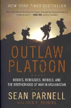 Outlaw Platoon: Heroes, Renegades, Infidels, and the Brotherhood of War in Afghanistan (Paperback)