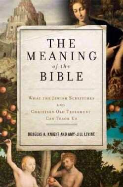 The Meaning of the Bible: What the Jewish Scriptures and Christian Old Testament Can Teach Us (Paperback)