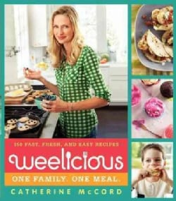 Weelicious: 140 Fast, Fresh, and Easy Recipes (Hardcover)