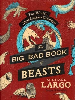 The Big, Bad Book of Beasts: The World's Most Curious Creatures (Paperback)