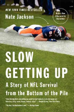 Slow Getting Up: A Story of NFL Survival from the Bottom of the Pile (Paperback)