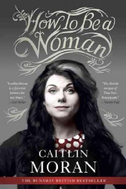 How to Be a Woman (Paperback)