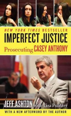 Imperfect Justice: Prosecuting Casey Anthony (Paperback)