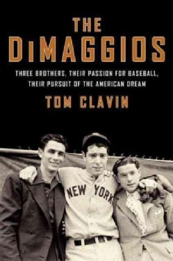 The DiMaggios: Three Brothers, Their Passion for Baseball, Their Pursuit of the American Dream (Paperback)