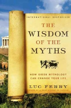 The Wisdom of the Myths: How Greek Mythology Can Change Your Life (Paperback)