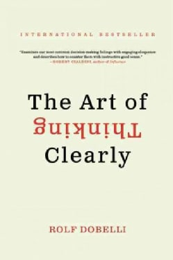 The Art of Thinking Clearly (Paperback)
