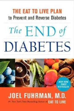 The End of Diabetes: The Eat to Live Plan to Prevent and Reverse Diabetes (Hardcover)