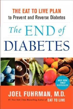 The End of Diabetes: The Eat to Live Plan to Prevent and Reverse Diabetes (Paperback)