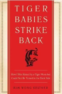 Tiger Babies Strike Back: How I Was Raised by a Tiger Mom but Could Not Be Turned to the Dark Side (Paperback)